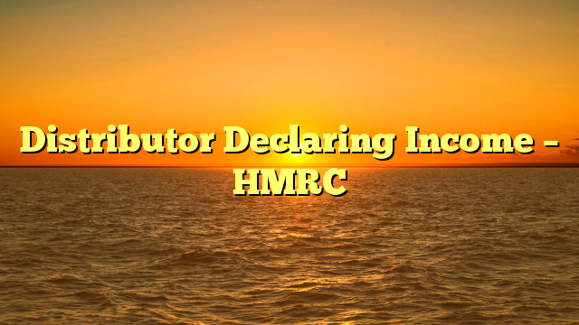 Distributor Declaring Income – HMRC